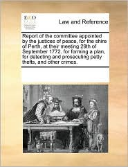 Report of the Committee Appointed by the Justices of Peace, for the Shire of Perth, at Their Meeting 29th of September 1772. for Forming a Plan, for D