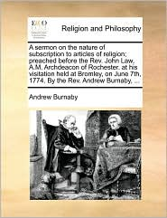 A  Sermon on the Nature of Subscription to Articles of Religion; Preached Before the REV. John Law, A.M. Archdeacon of Rochester. at His Visitation H