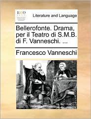 Bellerofonte. Drama, Per Il Teatro Di S.M.B. Di F. Vanneschi. ...