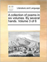 A Collection of Poems in Six Volumes. by Several Hands. Volume 3 of 6