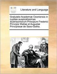 Gratulatio Academi Oxoniensis in Nuptias Auspicatissimas Illustrissimorum Principum Frederici Principis Walli Et August Principiss de Saxo-Gotha.