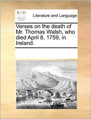 Verses on the Death of Mr. Thomas Walsh, Who Died April 8, 1759, in Ireland.