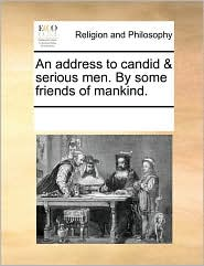 An Address to Candid & Serious Men. by Some Friends of Mankind.