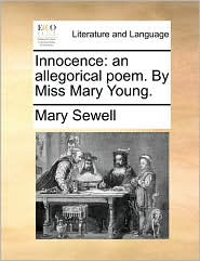 Innocence: An Allegorical Poem. by Miss Mary Young.