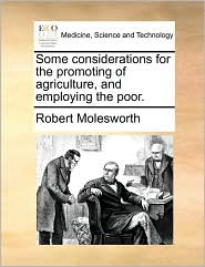 Some Considerations for the Promoting of Agriculture, and Employing the Poor.