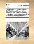 The Address of the Minority in the Virginia Legislature to the People of That State; Containing a Vindication of the Constitutionality of the Alien an - Multiple Contributors, See Notes
