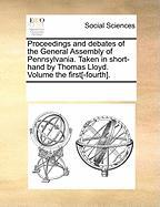 Proceedings and Debates of the General Assembly of Pennsylvania. Taken in Short-Hand by Thomas Lloyd. Volume the First[-Fourth]. - Multiple Contributors, See Notes