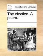 The Election. a Poem. - Multiple Contributors, See Notes
