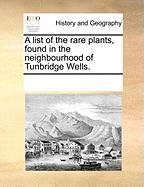 A List of the Rare Plants, Found in the Neighbourhood of Tunbridge Wells. - Multiple Contributors, See Notes