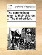 The Parents Best Token to Their Children. ... the Third Edition. - Multiple Contributors, See Notes