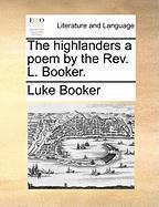 The Highlanders a Poem by the REV. L. Booker. - Booker, Luke