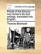 Proofs of the Enquiry Into Homer's Life and Writings, Translated Into English.
