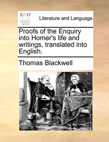 Proofs of the Enquiry Into Homer's Life and Writings, Translated Into English. - Thomas Blackwell