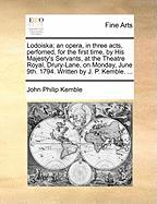 Lodoiska; An Opera, in Three Acts, Perfomed, for the First Time, by His Majesty's Servants, at the Theatre Royal, Drury-Lane, on Monday, June 9th. 179