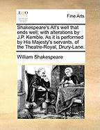 Shakespeare's All's Well That Ends Well; With Alterations by J.P. Kemble. as It Is Performed by His Majesty's Servants, of the Theatre-Royal, Drury-La - Shakespeare, William