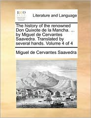 The History of the Renowned Don Quixote de La Mancha. ... by Miguel de Cervantes Saavedra. Translated by Several Hands. Volume 4 of 4
