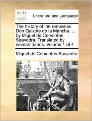 The History of the Renowned Don Quixote de La Mancha. ... by Miguel de Cervantes Saavedra. Translated by Several Hands. Volume 1 of 4