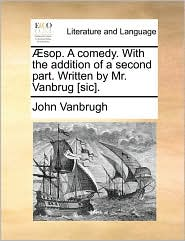 Sop. a Comedy. with the Addition of a Second Part. Written by Mr. Vanbrug [Sic].