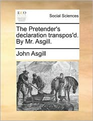 The Pretender's Declaration Transpos'd. by Mr. Asgill.