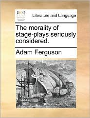 The Morality of Stage-Plays Seriously Considered.