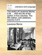 The Works of Laurence Sterne, A.M. ... with the Life of the Author. in Five Volumes. the Fifth Edition, with Additions. Volume 4 of 5