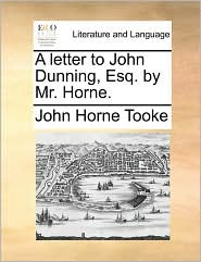 A Letter to John Dunning, Esq. by Mr. Horne.