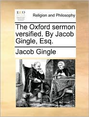 The Oxford Sermon Versified. by Jacob Gingle, Esq.