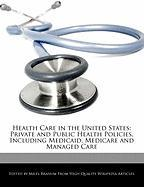 Health Care in the United States: Private and Public Health Policies, Including Medicaid, Medicare and Managed Care - Wright, Eric; Branum, Miles