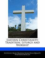 Eastern Christianity: Tradition, Liturgy and Worship - Wright, Eric; Branum, Miles