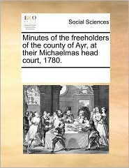 Minutes of the Freeholders of the County of Ayr, at Their Michaelmas Head Court, 1780.