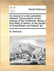 An Answer to a Late Pamphlet, Intituled, Observations on the Writings of the Craftsman. Being a Third Letter of Advice, to the People of Great-Britai