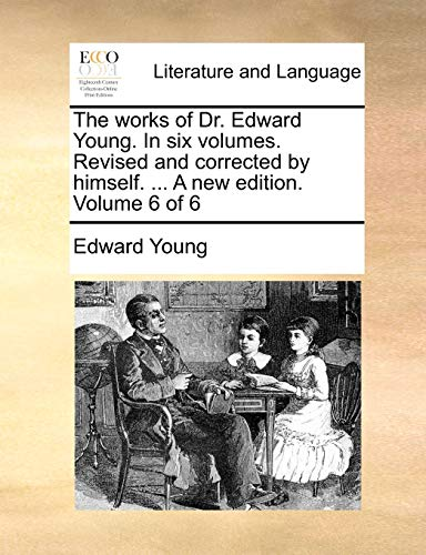 The works of Dr. Edward Young. In six volumes. Revised and corrected by himself. . A new edition. Volume 6 of 6 - Young, Edward