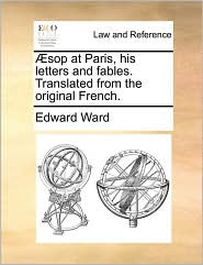 Sop at Paris, His Letters and Fables. Translated from the Original French.