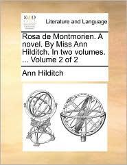 Rosa de Montmorien. a Novel. by Miss Ann Hilditch. in Two Volumes. ... Volume 2 of 2