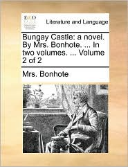 Bungay Castle: A Novel. by Mrs. Bonhote. ... in Two Volumes. ... Volume 2 of 2