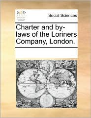 Charter and By-Laws of the Loriners Company, London.