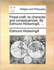 Priest-Craft, Its Character and Consequences. by Edmund Hickeringill, ...