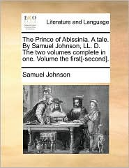 Prince of Abissinia. a Tale. by Samuel Johnson, LL. D. the T