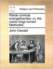 Ran] Comic] Evangelizantes: Or, the Comic Frogs Turned Methodist.