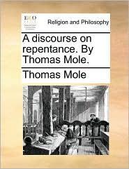 A Discourse on Repentance. by Thomas Mole.