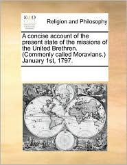 A Concise Account of the Present State of the Missions of the United Brethren. (Commonly Called Moravians. January 1st, 1797.