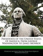 Presidents of the United States of America: From George Washington to James Monroe - Hartsoe, Holden; Holden, Anthony