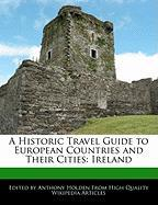A Historic Travel Guide to European Countries and Their Cities: Ireland - Holden, Anthony