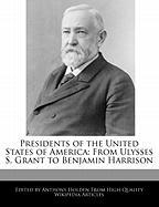 Presidents of the United States of America: From Ulysses S. Grant to Benjamin Harrison - Hartsoe, Holden; Holden, Anthony