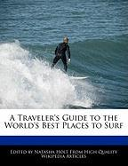 A Traveler's Guide to the World's Best Places to Surf - Canter, Natalie; Holt, Natasha