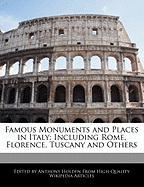 Famous Monuments and Places in Italy: Including Rome, Florence, Tuscany and Others - Hartsoe, Holden; Holden, Anthony