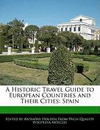 A Historic Travel Guide to European Countries and Their Cities: Spain - Hartsoe, Holden; Holden, Anthony