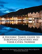 A Historic Travel Guide to European Countries and Their Cities: Norway - Holden, Anthony