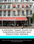 A Historic Travel Guide to European Countries and Their Cities: Sweden - Holden, Anthony