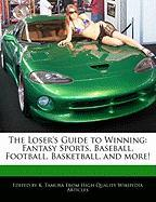 The Loser's Guide to Winning: Fantasy Sports, Baseball, Football, Basketball, and More! - Cleveland, Jacob; Tamura, K.